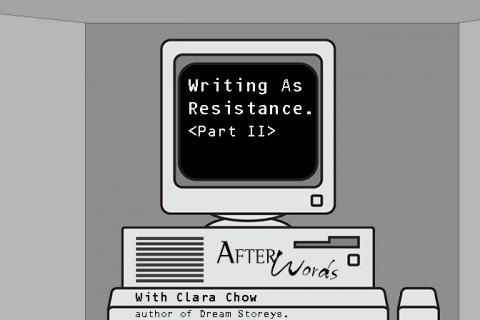 AfterWords - Writing as Resistance <Part II>