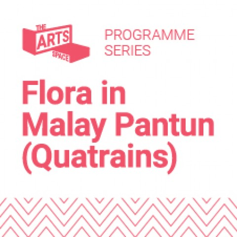 The Art Space Programme Series-Flora in Malay Pantun (Quatrains)