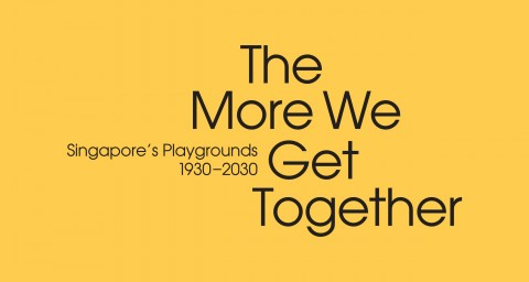 The More We Get Together: Singapore's Playgrounds 1930 – 2030