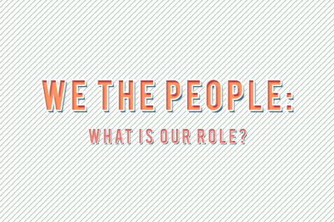 We The People: What Is Our Role?