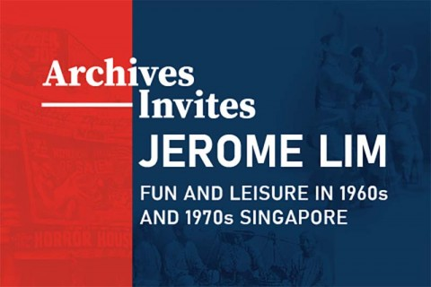 Archives Invites: Jerome Lim – Fun and Leisure in 1960s and 1970s Singapore