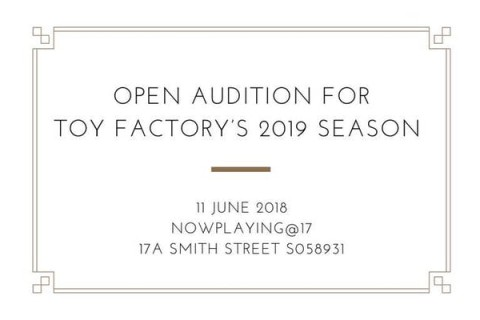 Open Audition : Toy Factory's 2019 Season